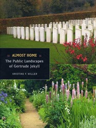 ALMOST HOME - THE PUBLIC LANDSCAPES OF G -THE PUBLIC LANDSCAPES OF GERTR UDE JEKYLL MILLER, KRISTINE F.