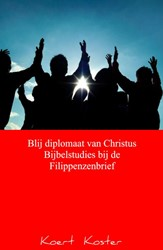Blij diplomaat van Christus Bijbelstudie Koster, Koert