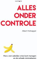Alles onder controle -Hoe u een zakelijke crisis kun t managen en de schade minimal Holtzappel, Albert