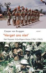 'VERGET ONS NIET' -HET PAPOEA VRIJWILLIGER KORPS 1961 -1963 BRUGGEN, CASPER VAN