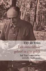 Een onwrikbaar geloof in zijn gelijk -sal Tas (1905-1976) journalist van de wereld Vries, Tity de