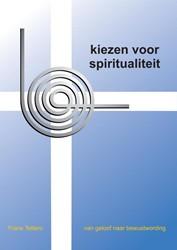 Kiezen voor spiritualiteit -van geloof naar bewustwording Tettero, Frans