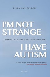 I'M NOT STRANGE, I HAVE AUTISM -LIVING WITH AN AUTISM SPECTRUM DISORDER GELDER, ELLEN VAN