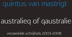 AUSTRALIEQ OF QAUSTRALIE -VERZAMELDE SCHRIJFSELS 2003-20 08 MASTRIGT, QUINTUS VAN