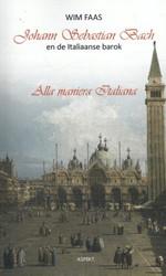 Johann Sebastian Bach en de Italiaanse b -Alla maniera Italiana Faas, Wim