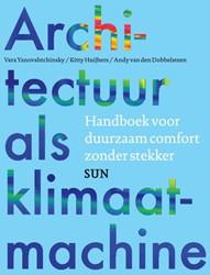 Architectuur als klimaatmachine -handboek voor duurzaam comfort zonder stekker Dobbelsteen, Andy van den
