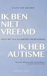 Ik ben niet vreemd, ik heb autisme. -leven met een autismespectrums toornis Gelder, Ellen van