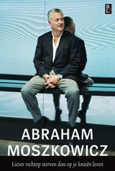 Abraham Moszkowicz -liever rechtop sterven dan op je knieen leven Moszkowicz, Abraham