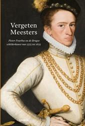 Vergeten Meesters. Pieter Pourbus en Bru -Pieter Pourbus en de Brugse Sc hilderkunst van 1525 tot 1625 Oosterwijk, Anne van