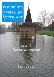 Verdwenen dorpen in Nederland -DEEL 4 NOORD-NEDERLAND WADDENE ILANDEN, GRONINGEN, FRIESLAND Stulp, Bert