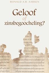 Geloof of zinsbegoocheling? Aarsen, Ronald A.R.