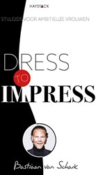 Dress to impress -stijlgids voor ambitieuze vrou wen Schaik, Bastiaan van