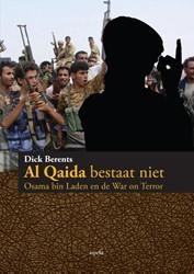 AL QAIDA BESTAAT NIET -OSAMA BIN LADEN EN DE WAR ON T ERROR BERENTS, DICK
