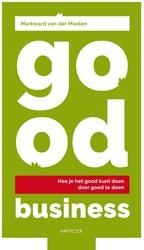 Good business -Hoe je het goed kunt doen door goed te doen Mieden, Markward van der