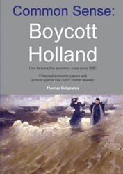 Common sense: Boycott Holland -how to solve the economic cris is since 2007 Colignatus, Thomas