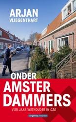 ONDER AMSTERDAMMERS -Vier jaar wethouder in 020 Vliegenthart, Arjan