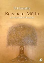 Reis naar Metta -een spirituele biografie Annatta, Sri