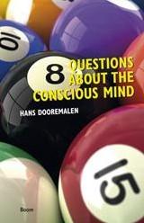 8 QUESTIONS ABOUT THE CONSCIOUS MIND DOOREMALEN, HANS