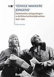 'Eenige wakkere jongens' -  Ne -nederlandse oorlogsvliegers in de Britse luchtstrijdkrachten Loo, Erwin van