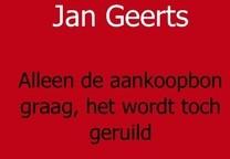 Alleen de aankoopbon graag, het wordt to Geerts, Jan