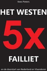 Het westen vijfmaal failliet -en de doorstart van Nederland en Vlaanderen Pieters, Kees