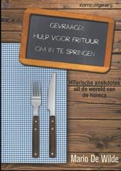 Gevraagd. Hulp voor frituur. om in te sp -hilarische anekdotes uit de ho reca Wilde, Mario De