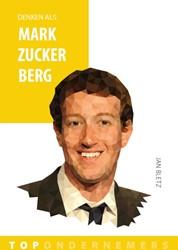 Denken als Mark Zuckerberg -Topondernemers Bletz, Jan
