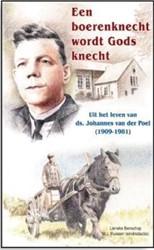 9. Een boerenknecht wordt Gods knecht, U -uit het leven van ds. Johannes van der Poel (1909-1981) Benschop, Lieneke