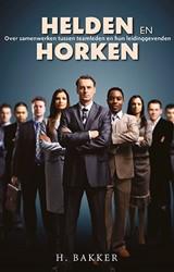 Helden en Horken -over samenwerken tussen teamle den en hun leidinggevenden Bakker, H.