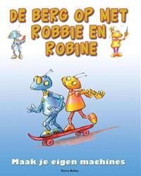 De berg op met Robbie en Robine -maak je eigen machines Bailey, Gerry