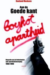 Aan de goede kant -biografie van de Nederlandse a nti-apartheidsbeweging 1960-19 Muskens, Roeland