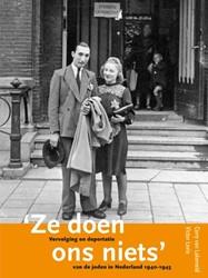 ?Ze doen ons niets ? - Vervolging en dep -vervolging en deportatie van d e Joden in Nederland 1940-1945 Lakerveld, Carry van