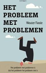 Het probleem met problemen -het probleem met problemen is dat het probleem het probleem Fioole, Wouter