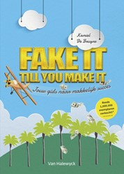 Fake it till you make it -Jouw gids naar makkelijk succe s Bruyne, Kamiel De