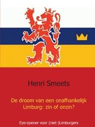 De droom van een onafhankelijk Limburg: -ZIN OF ONZIN? Smeets, Henri