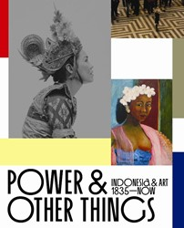 POWER AND OTHER THINGS -Indonesia & art 1835-now