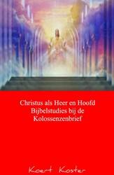 Christus als Heer en Hoofd Bijbelstudies Koster, Koert
