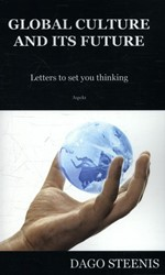 Global Culture and its Future -letters to set you thinking Steenis, Dago
