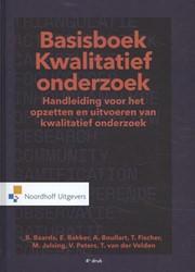 Basisboek Kwalitatief Onderzoek -handleiding voor het opzetten en uitvoeren van kwalitatief o Baarda, Ben
