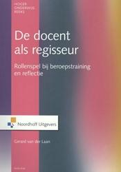 De docent als regisseur -rollenspel bij beroepstraining en reflectie Laan, Gerard van der