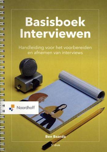 Basisboek Interviewen -Handleiding voor het voorberei den en afnemen van interviews Baarda, B.