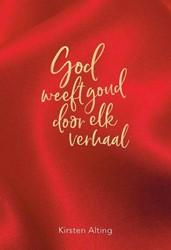 God weeft goud door elk verhaal -Kirsten Alting Alting, Kirsten