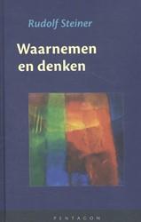 Waarnemen en denken -schets van een kennistheorie n aar aanleiding van Goethes wer Steiner, Rudolf