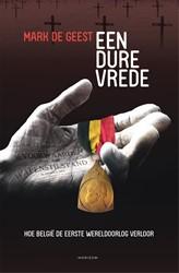 Een dure vrede -Wereldoorlog I: van Brave Litt le Belgium naar Poor Little Be Geest, Mark De