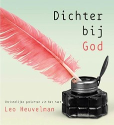 Dichter bij God -God van genade, mag ik Heer, d ichten tot Uw eer Heuvelman, Leo