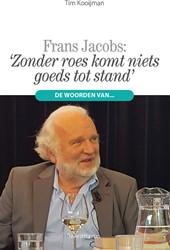 'Zonder roes komt niets goeds tot s -De woorden van Frans Jacobs Kooijman, Tim