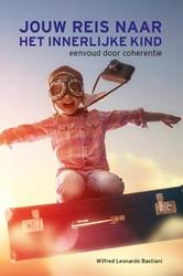 Jouw reis naar het innerlijke kind -eenvoud door coherentie Bastiani, Wilfred Leonardo
