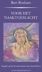 Voor het naaktgeslacht -toegift op het levensverhaal v an Gerard Reve Boelaars, Bert
