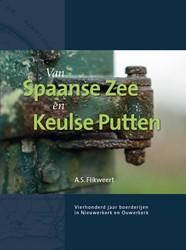 Van Spaanse Zee en Keulse Putten -Vierhonderd jaar boerderijen i n Nieuwerkerk en Ouwerkerk (Ze Flikweert, Andre