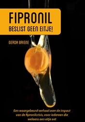Fipronil, beslist geen eitje! -Een waargebeurd verhaal over d e impact van de fipronilcrisis Briene, Gerda